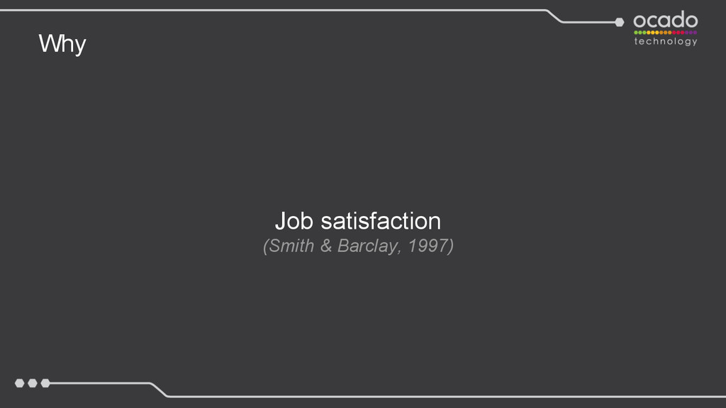 Why Job satisfaction (Smith & Barclay, 1997)