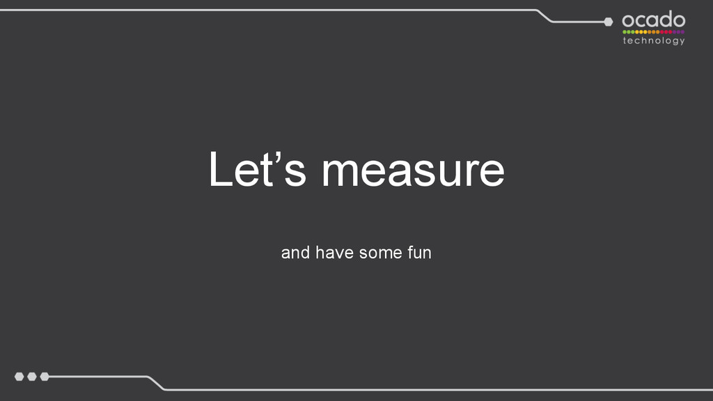 Let's measure and have some fun