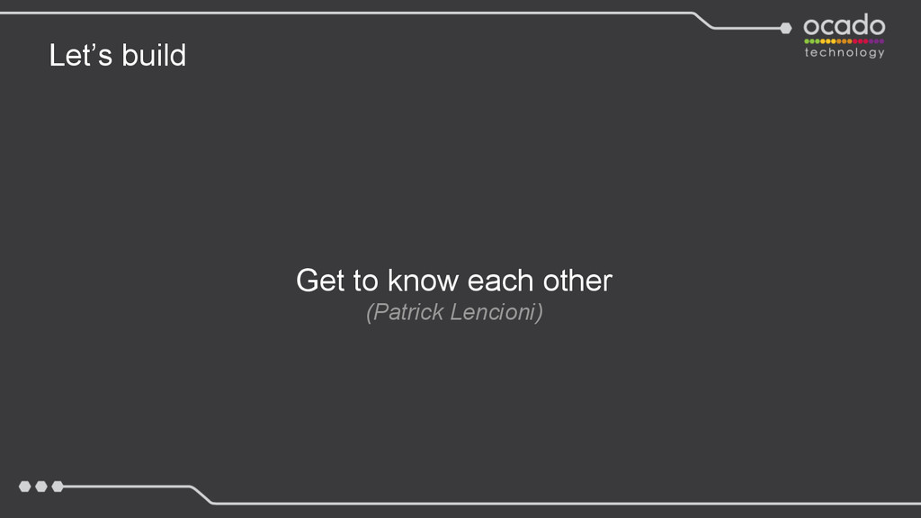Let's build Get to know each other (Patrick Len...