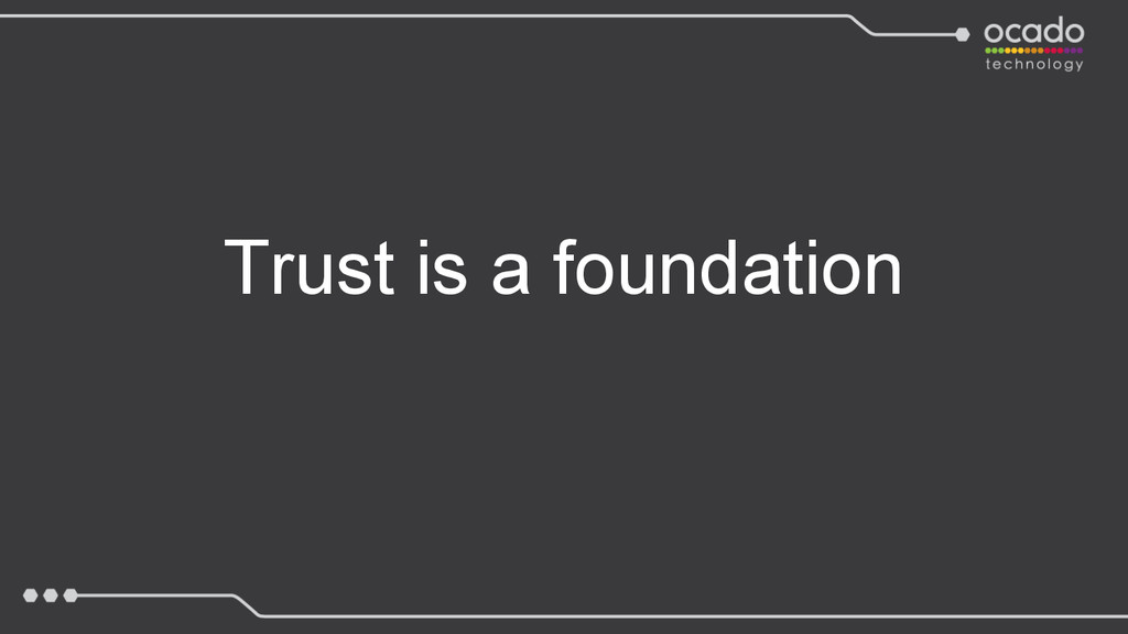 Trust is a foundation