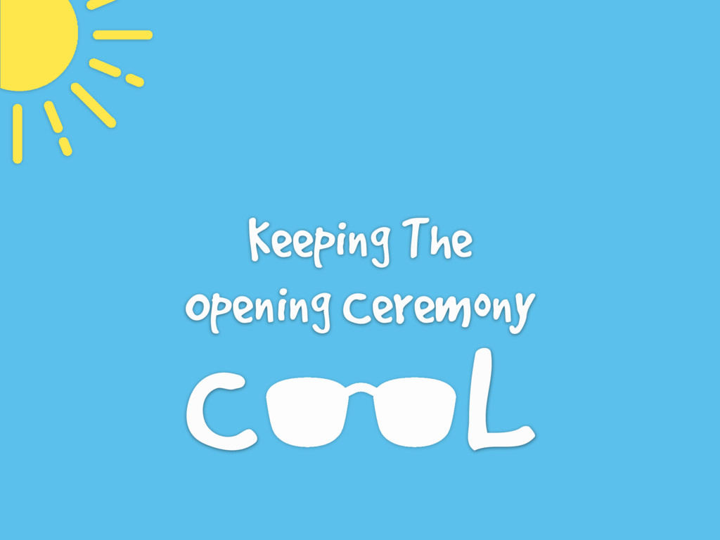 Keeping The Opening Ceremony C L