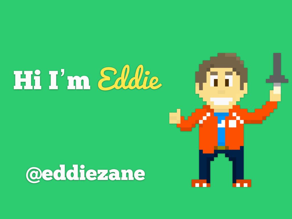 Hi I'm Eddie @eddiezane