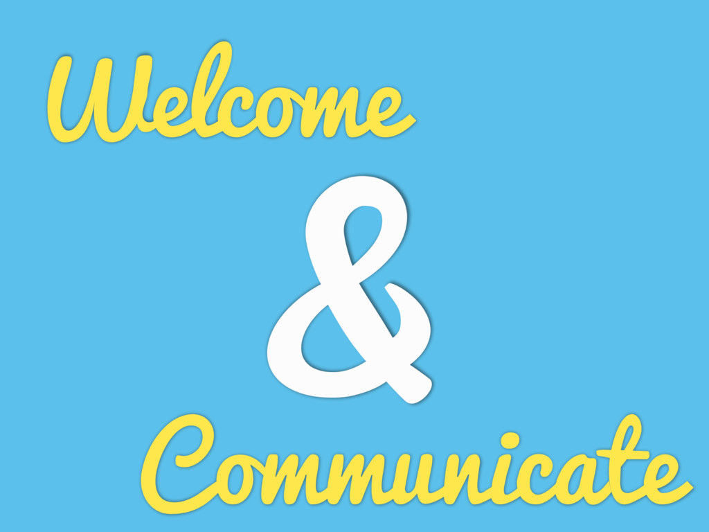 Welcome Communicate &