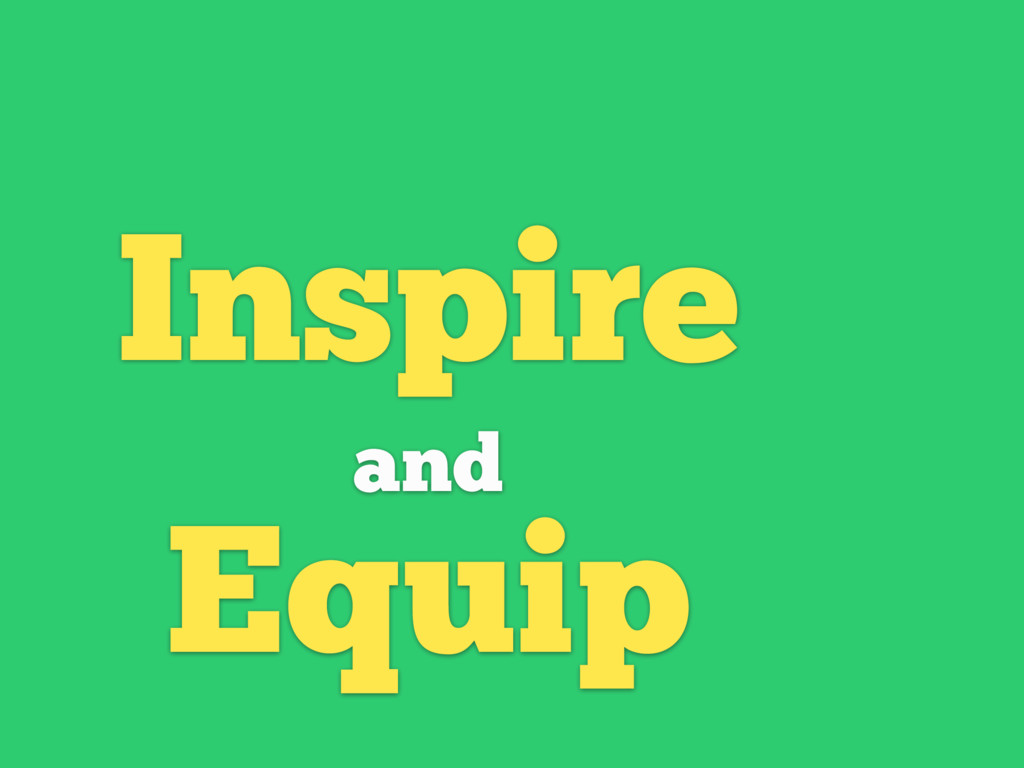 Inspire and Equip