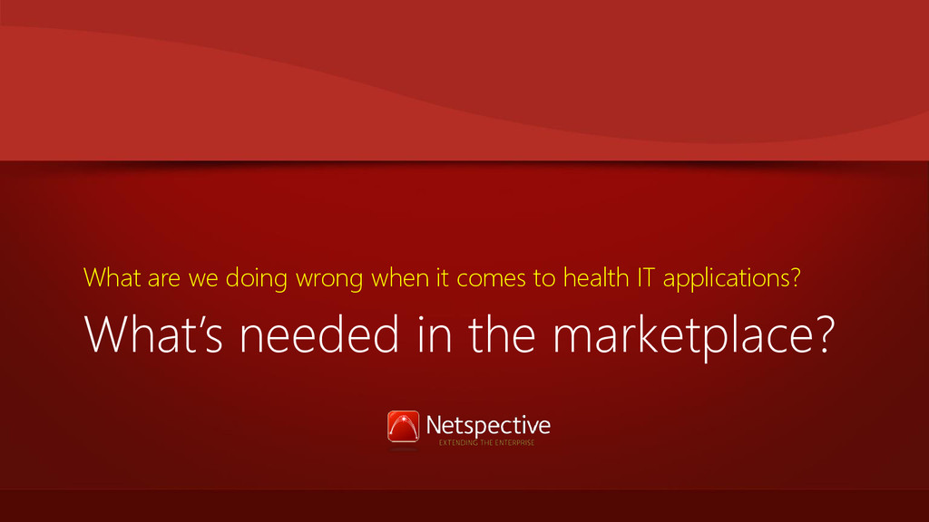 What's needed in the marketplace? What are we d...