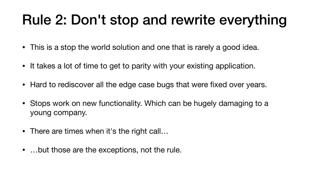 Rule 2: Don't stop and rewrite everything • Thi...