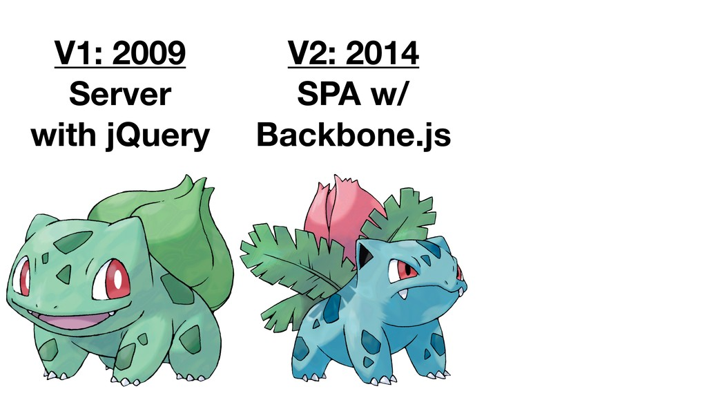 V1: 2009 Server with jQuery V2: 2014 SPA w/ Bac...