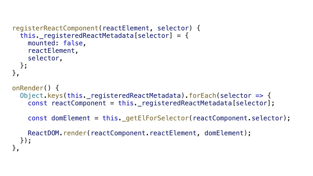 registerReactComponent(reactElement, selector) ...