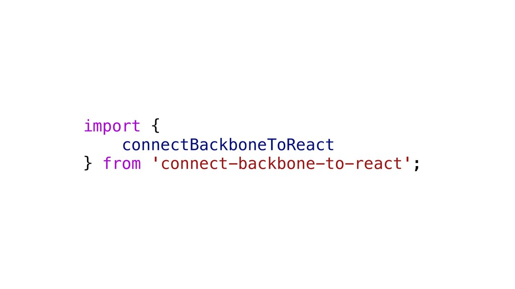 import { connectBackboneToReact } from 'connect...
