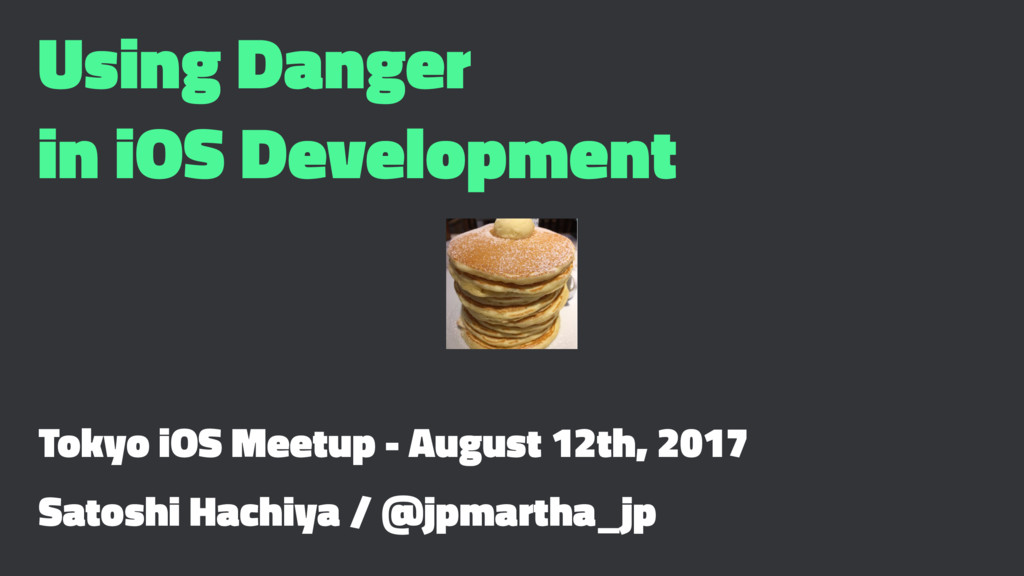 Using Danger in iOS Development Tokyo iOS Meetu...
