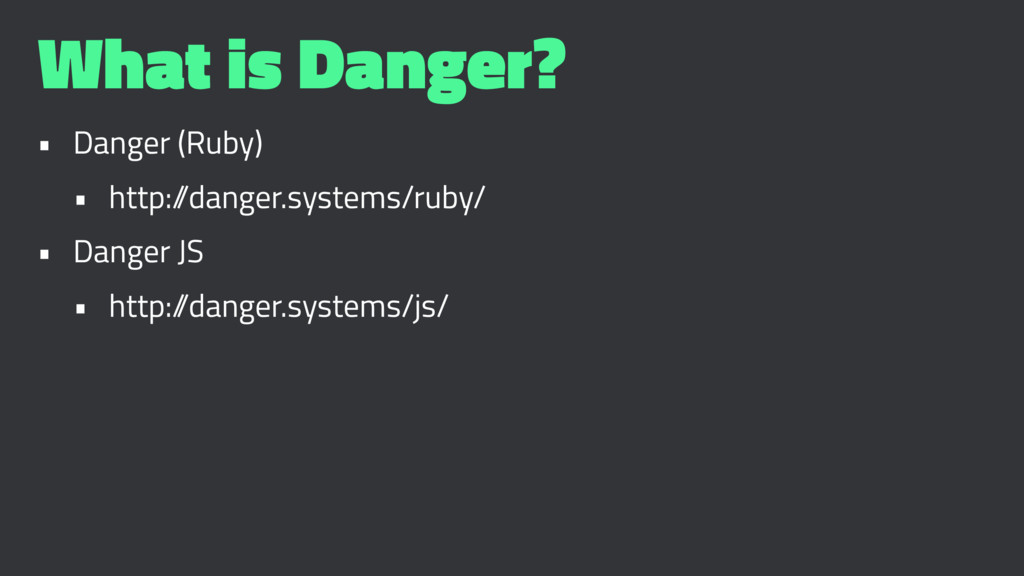 What is Danger? • Danger (Ruby) • http:/ /dange...