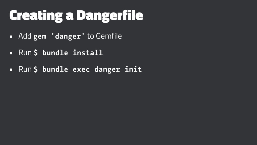Creating a Dangerfile • Add gem 'danger' to Gem...
