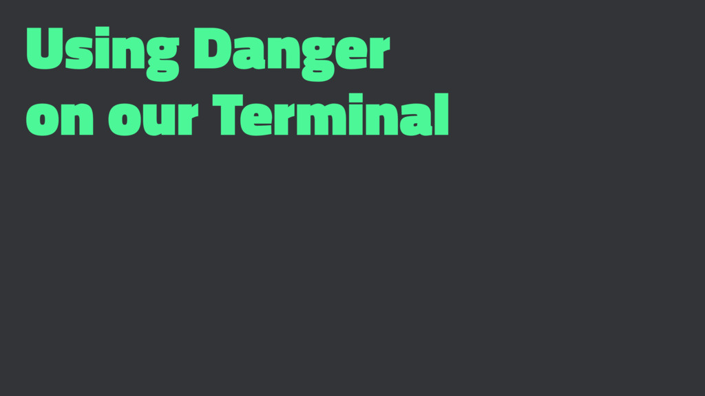 Using Danger on our Terminal