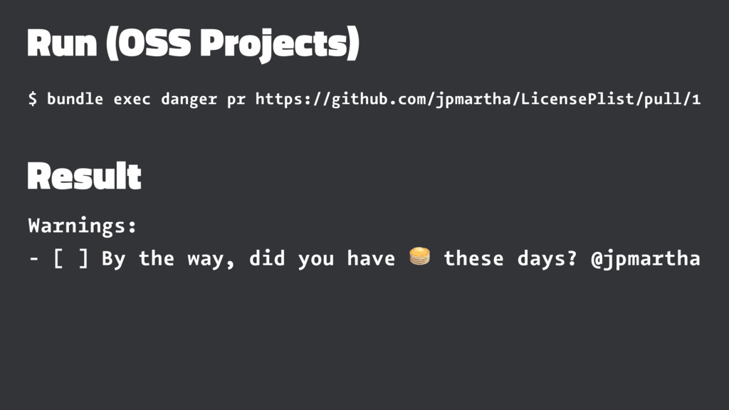 Run (OSS Projects) $ bundle exec danger pr http...