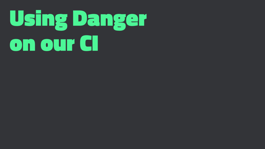 Using Danger on our CI