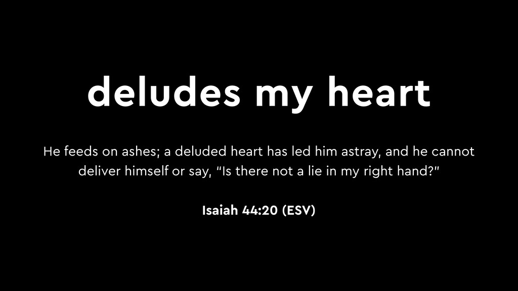 deludes my heart He feeds on ashes; a deluded h...
