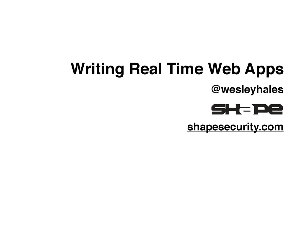 Writing Real Time Web Apps @wesleyhales shapese...