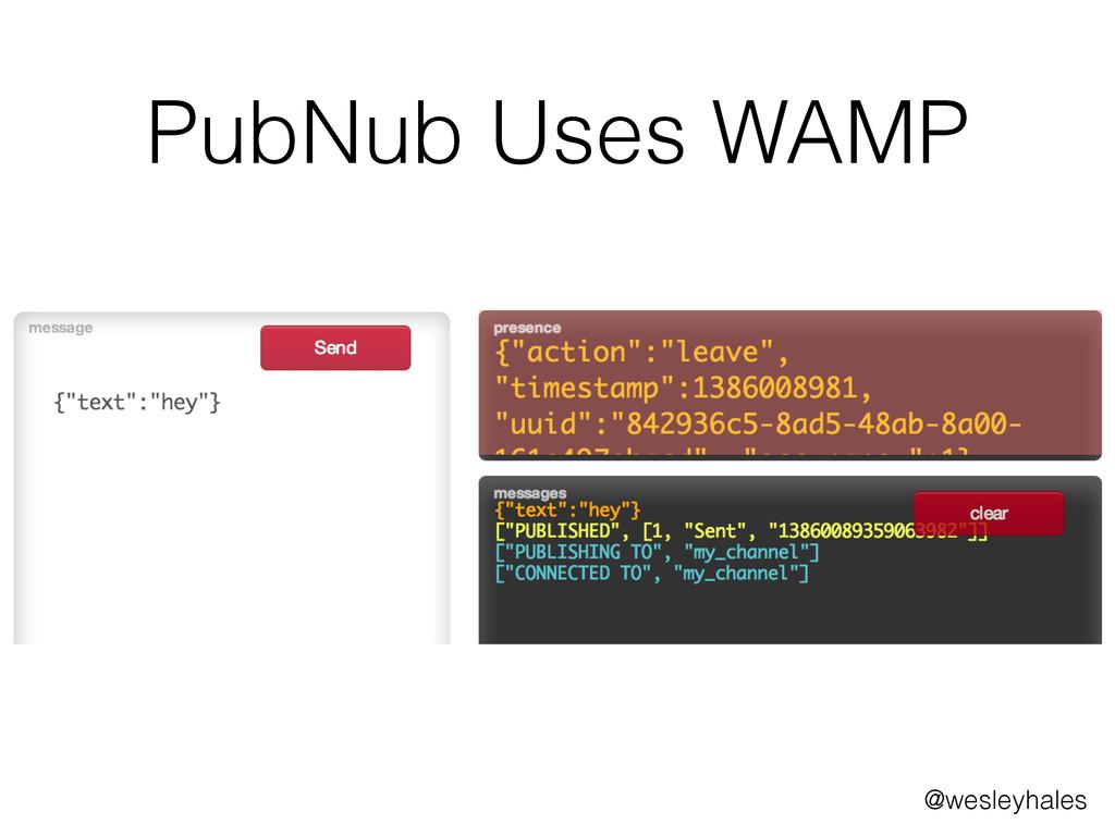 PubNub Uses WAMP @wesleyhales