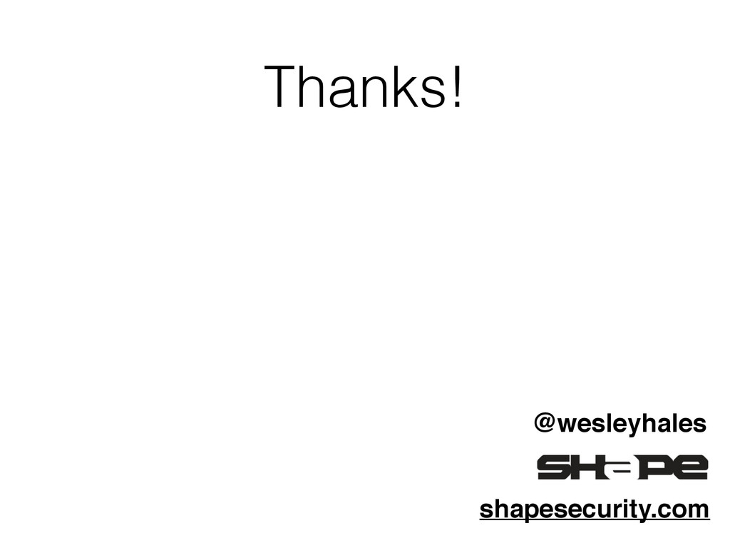 Thanks! ! @wesleyhales shapesecurity.com