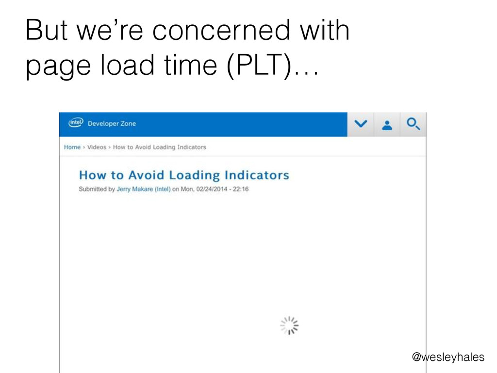 But we're concerned with page load time (PLT)… ...