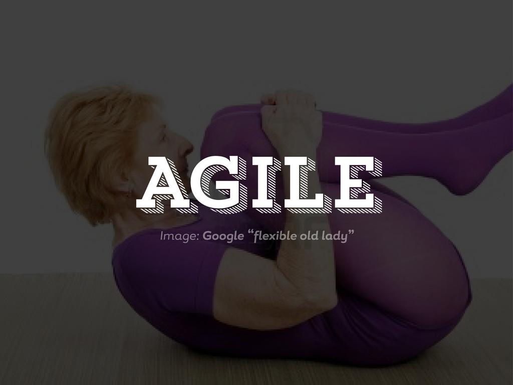"""Im e: Goo le """" lexible old l d """" AGile"""