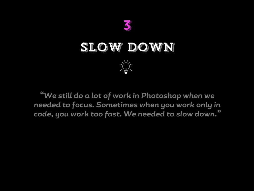 """""""We still do lot o work in Photoshop when we ne..."""
