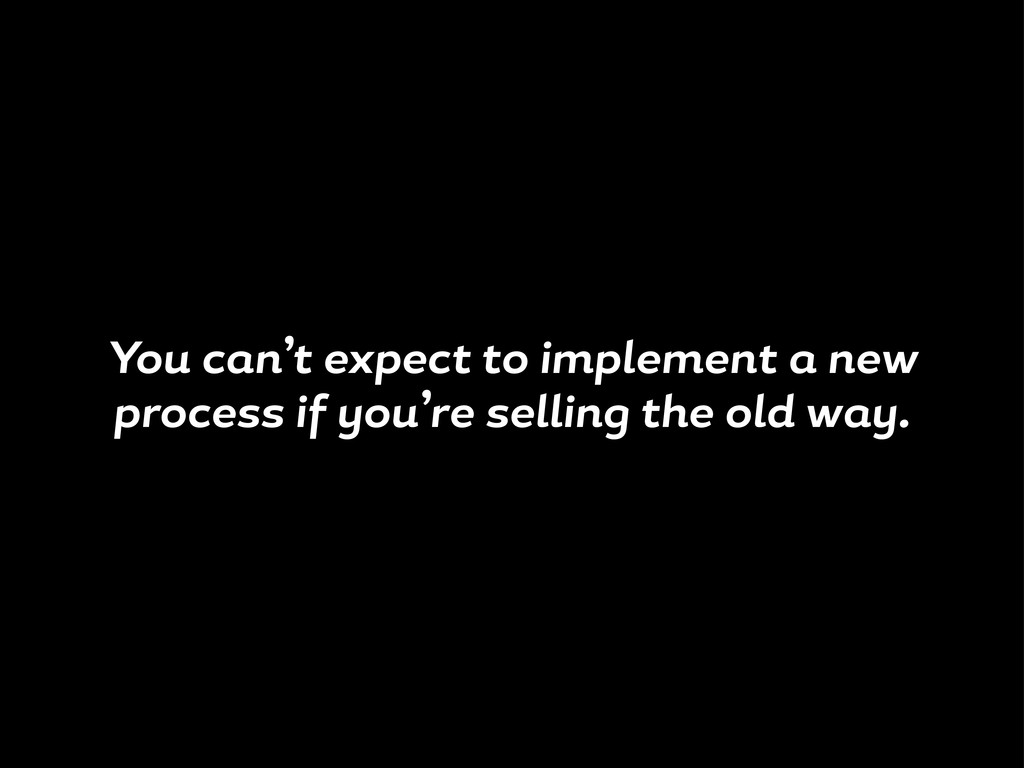 You c n't expect to implement new process i ou'...