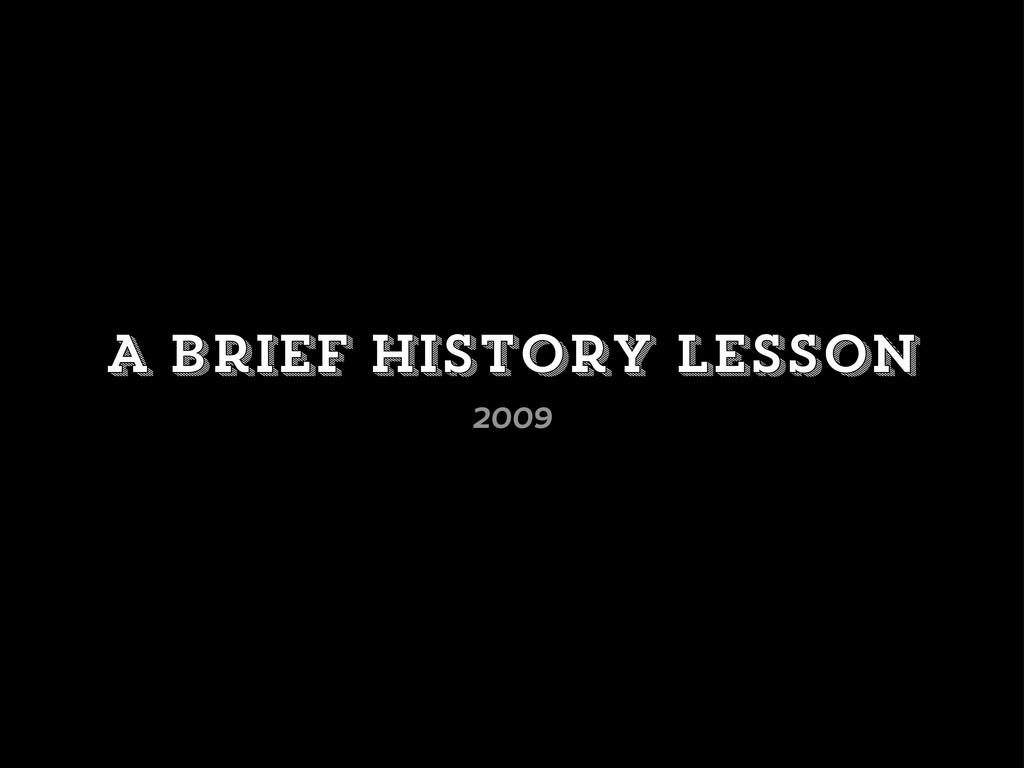A brief history lesson 2009