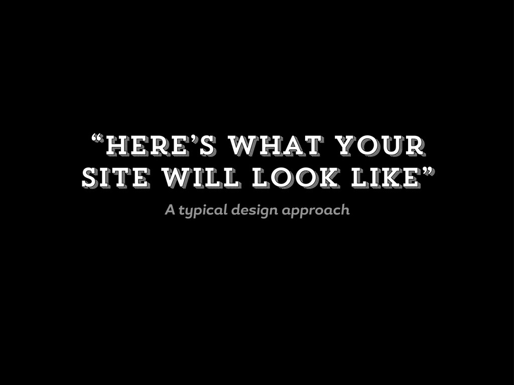 """""""Here's what your site will look like"""" A t pic ..."""