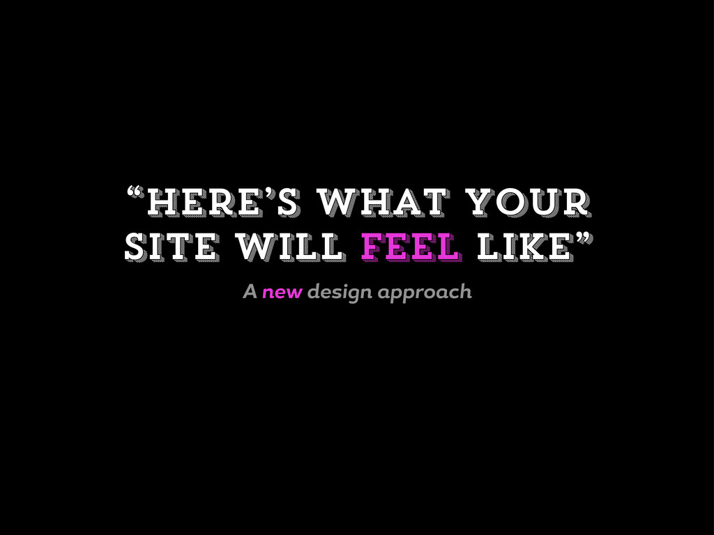 """""""Here's what your site will feel like"""" A new de..."""