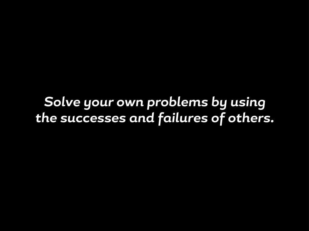 Solve our own problems b usin the successes nd ...