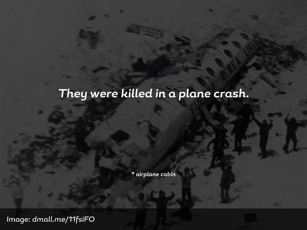 The were killed in pl ne cr sh. * irpl ne c bin...