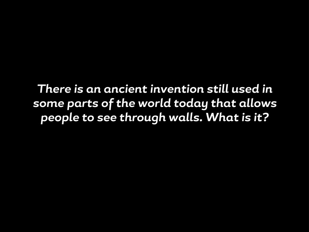 There is n ncient invention still used in some ...