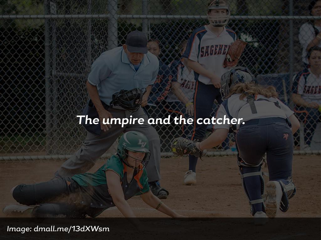 The umpire nd the c tcher. Im e: dm ll.me/13dXW...