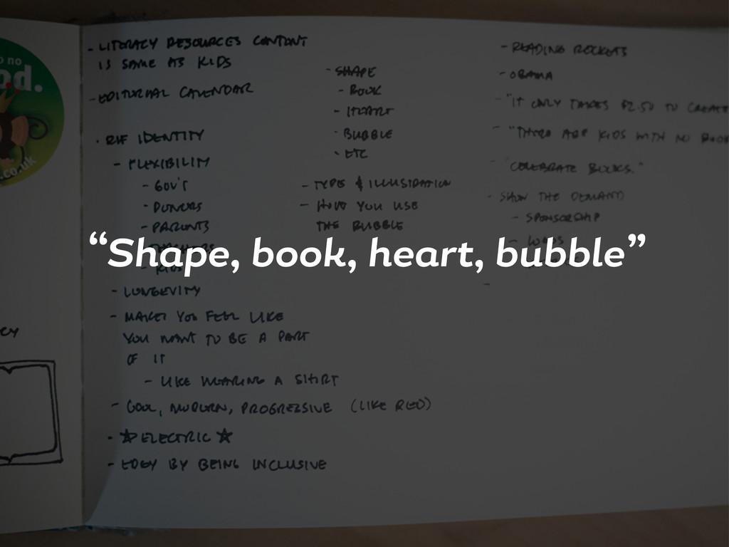 """""""Sh pe, book, he rt, bubble"""""""