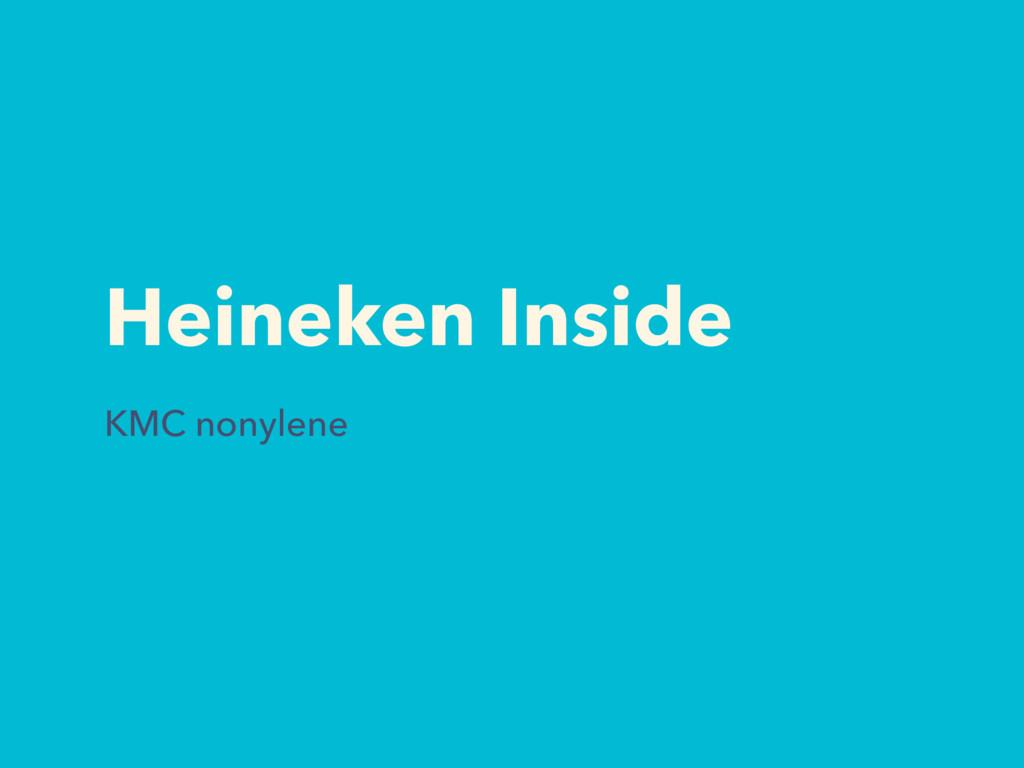 Heineken Inside KMC nonylene