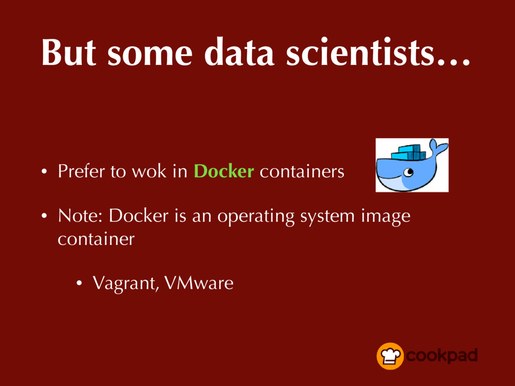 But some data scientists… • Prefer to wok in Do...