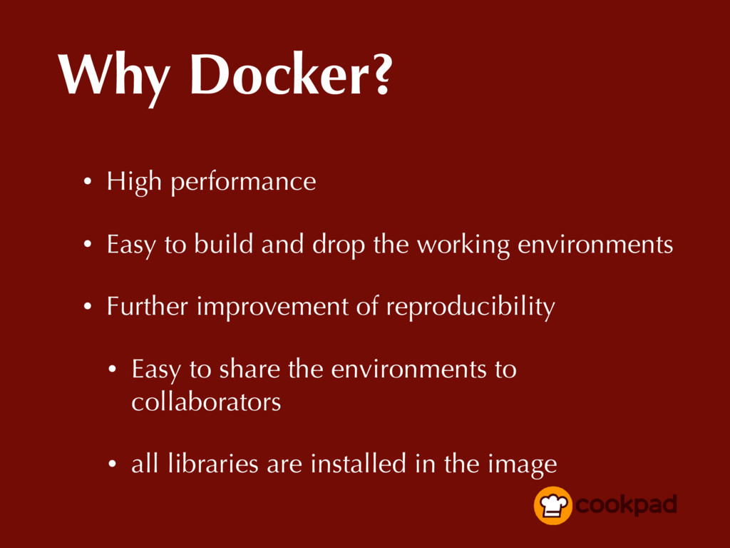 Why Docker? • High performance • Easy to build ...