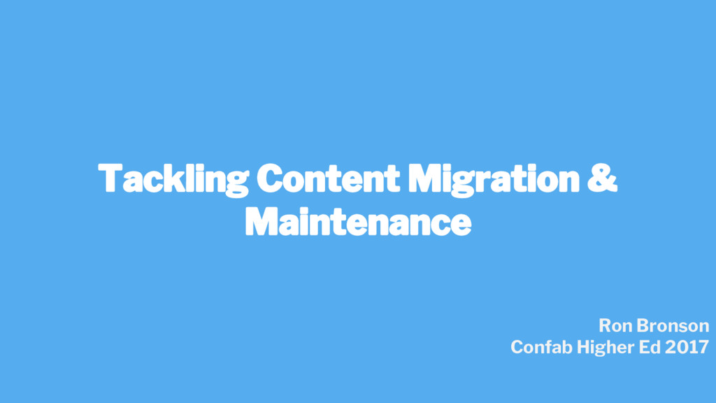 Tackling Content Migration & Maintenance Ron Br...