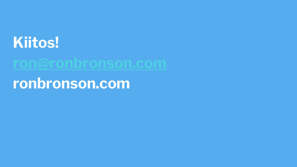 Kiitos! ron@ronbronson.com ronbronson.com