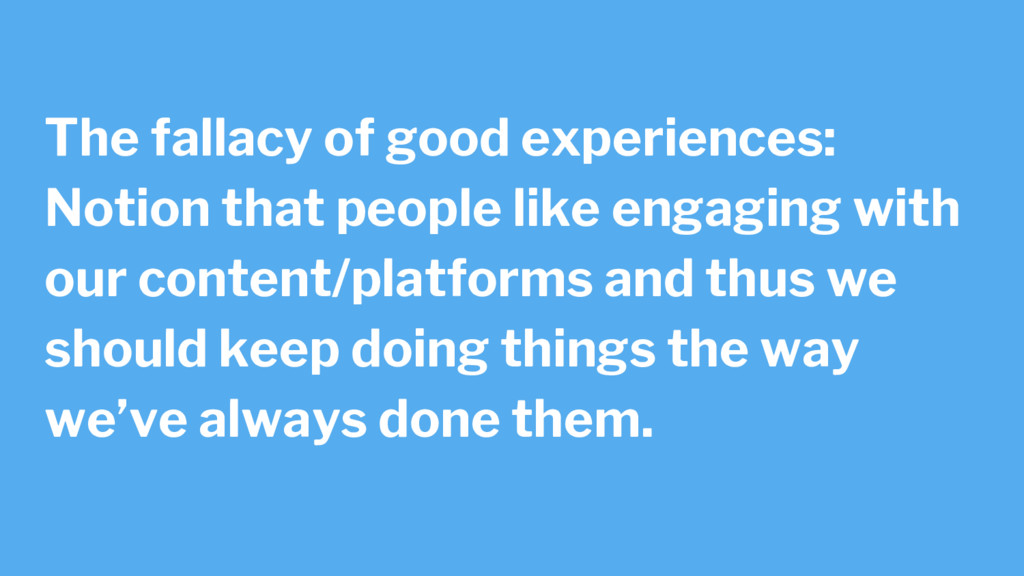 The fallacy of good experiences: Notion that pe...