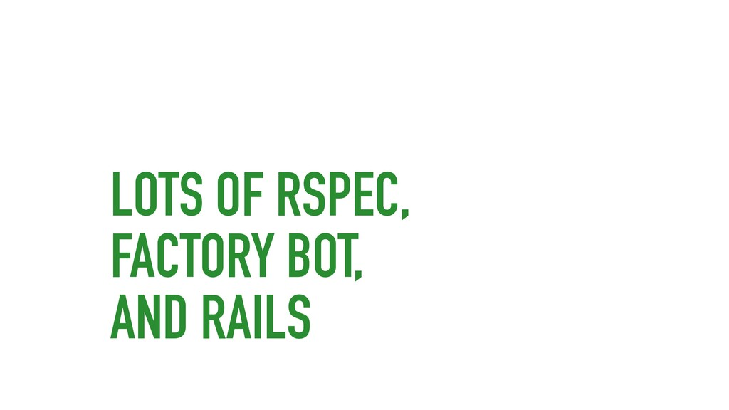 LOTS OF RSPEC, FACTORY BOT, AND RAILS