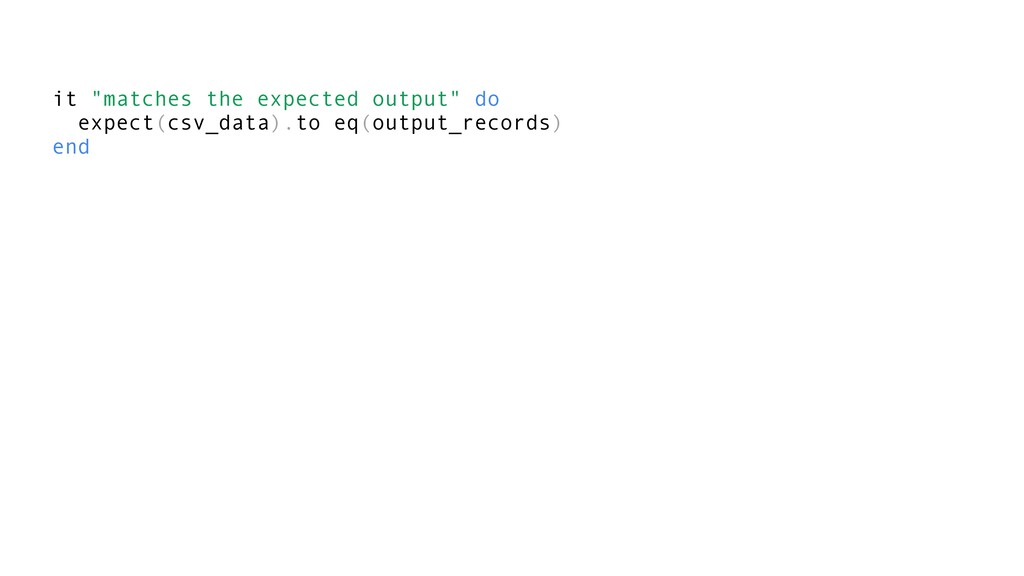 "it ""matches the expected output"" do expect(csv_..."