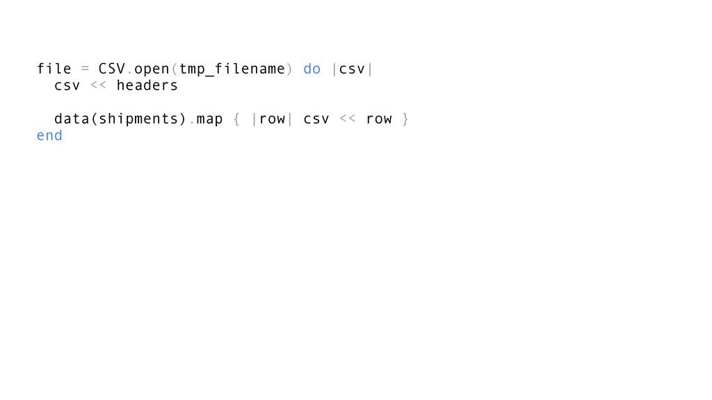 file = CSV.open(tmp_filename) do |csv| csv << h...