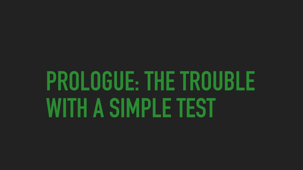 PROLOGUE: THE TROUBLE WITH A SIMPLE TEST
