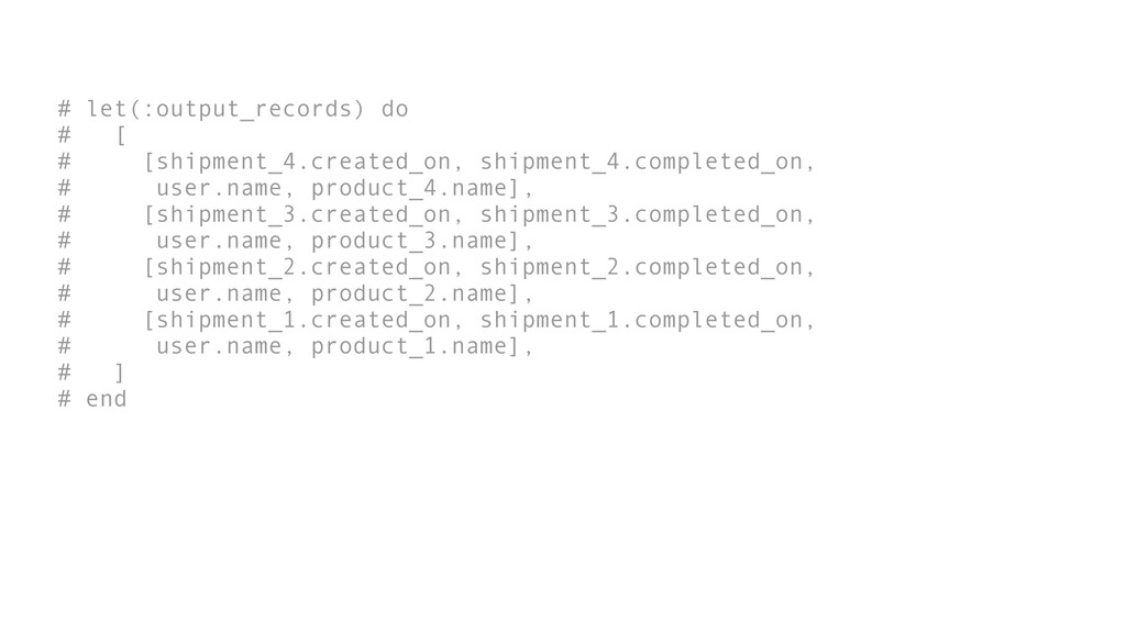 # let(:output_records) do # [ # [shipment_4.cre...