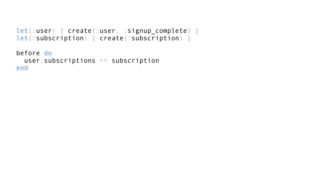 let(:user) { create(:user, :signup_complete) } ...