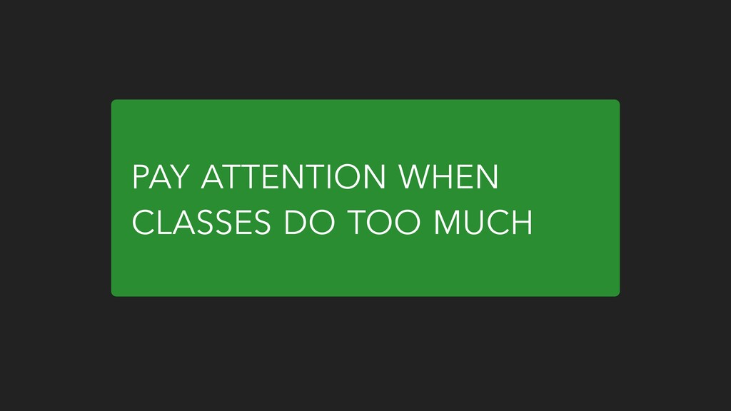 PAY ATTENTION WHEN CLASSES DO TOO MUCH