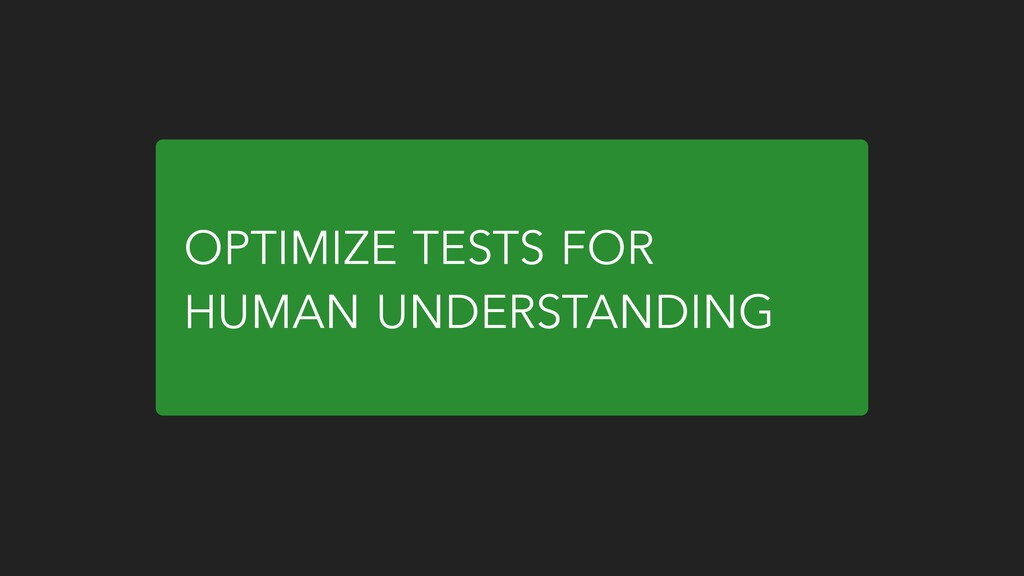 OPTIMIZE TESTS FOR HUMAN UNDERSTANDING