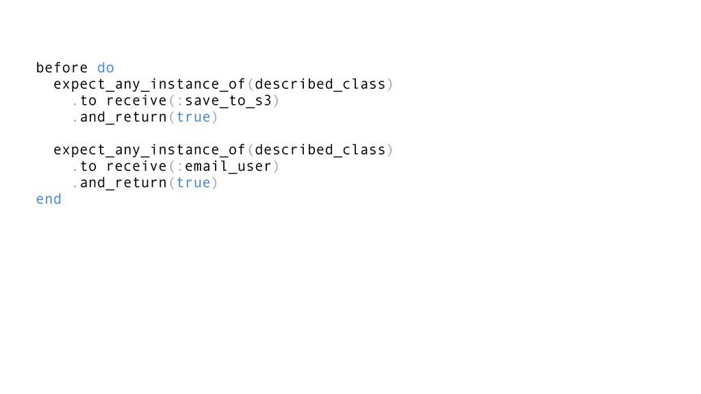 before do expect_any_instance_of(described_clas...